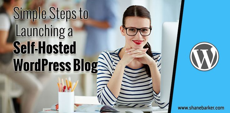 Simple Steps to Launching a Self-Hosted WordPress Blog