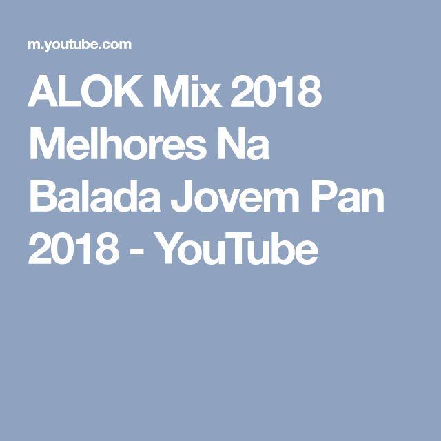 ALOK Mix 2018 Melhores Na Balada Jovem Pan 2018 - YouTube