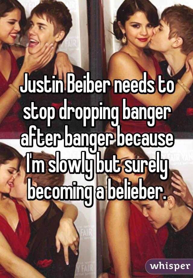 de7a1847f72acaf8a0a4dbe6a4aea87a whisper app pop culture justin beiber needs to stop dropping banger after banger because i,Belieber Meme