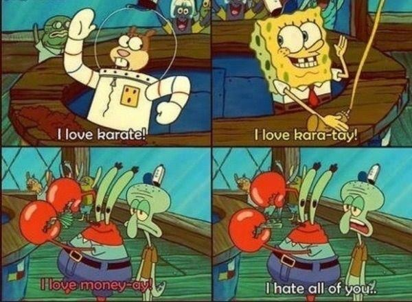 When I was little, I thought I would be like Spongebob. Happy, Social, Loving. But I found that I am mostly Like Squidward. Hating people. Especially my neighbors.