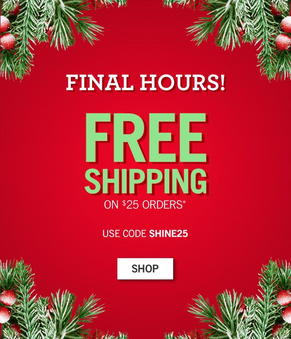 Final Hours! Free shipping on $25 orders. Use Code: SHINE25 - SHOP
