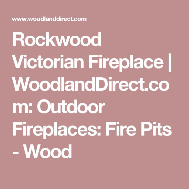 Rockwood Victorian Fireplace | WoodlandDirect.com: Outdoor Fireplaces: Fire Pits - Wood