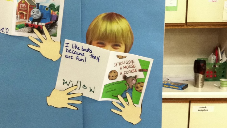 """Get pictures of your students and find out their favorite books.  Get pictures of the book covers on the Internet and make mini books.  Ask the child why they like books and write their answers on the back cover. Display on bulletin board with the saying """"a book every day is imagination at play"""""""
