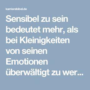 Sensibel zu sein bedeutet mehr, als bei Kleinigkeiten von seinen Emotionen überwältigt zu werden. Es wird oft vergessen, doch Sensibilität hat auch einige Vorteile...