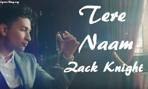 Song - Tere Naam  Singer - Zack Knight  Music - Zack Knight  Lyrics - Zack…
