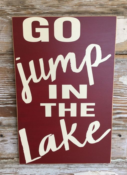 Go Jump In The Lake. Wood Sign. Funny Wood Sign. Funny Sayings for the home. House gift. Lake House decor