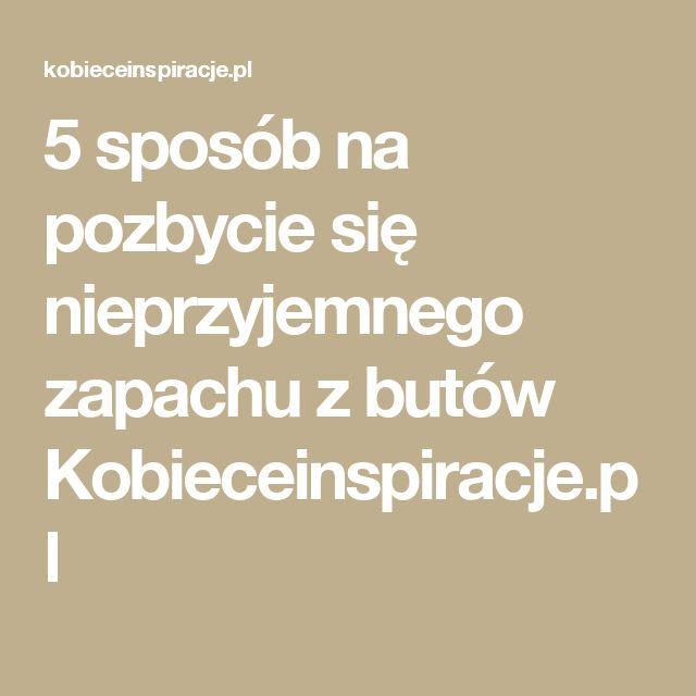5 sposób na pozbycie się nieprzyjemnego zapachu z butów Kobieceinspiracje.pl