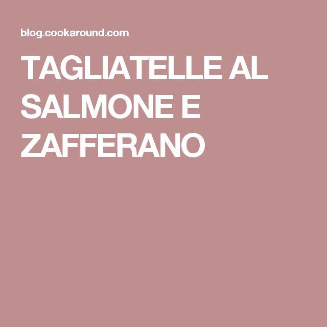 TAGLIATELLE AL SALMONE E ZAFFERANO