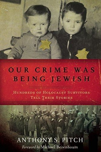 """Our Crime Was Being Jewish: Hundreds of Holocaust Survivors Tell Their Stories"""