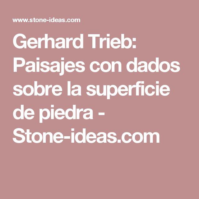 Gerhard Trieb: Paisajes con dados sobre la superficie de piedra - Stone-ideas.com