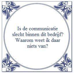 Is de communicatie slecht binnen dit bedrijf? Waarom weet ik daar niks van?