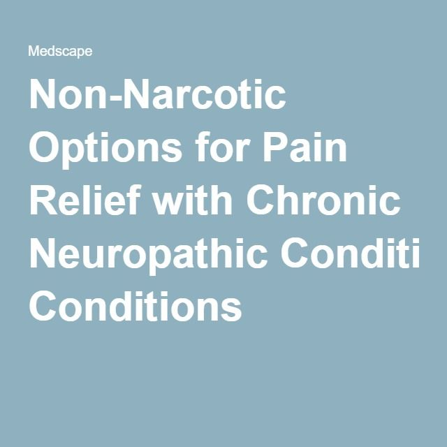 Non-Narcotic Options for Pain Relief with Chronic Neuropathic Conditions