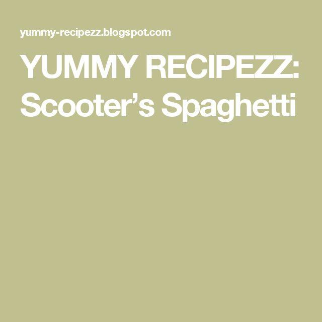 YUMMY RECIPEZZ: Scooter's Spaghetti
