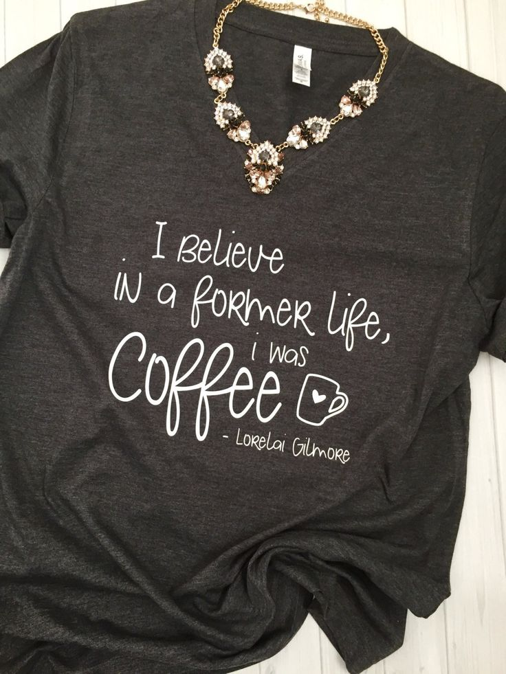 I Believe In a Former Life I Was Coffee Gilmore Girls Tshirt