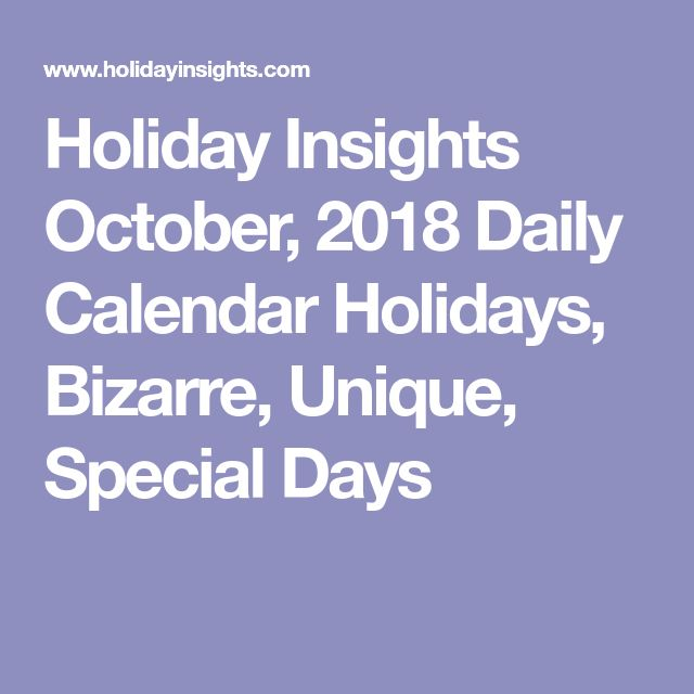 Holiday Insights October, 2018 Daily Calendar Holidays, Bizarre, Unique, Special Days