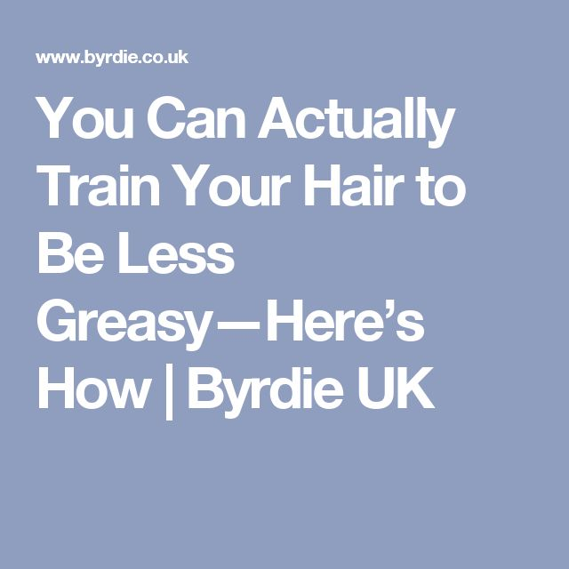 You Can Actually Train Your Hair to Be Less Greasy—Here's How | Byrdie UK