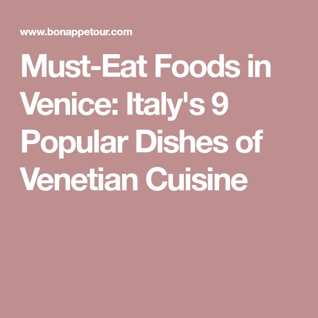 Must-Eat Foods in Venice: Italy's 9 Popular Dishes of Venetian Cuisine