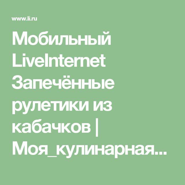 Мобильный LiveInternet Запечённые рулетики из кабачков   Моя_кулинарная_книга - Дневник Моя_кулинарная_книга  