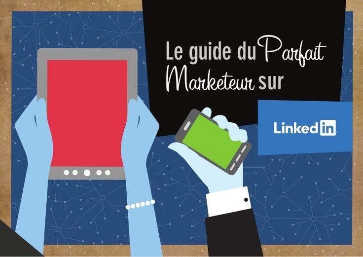 Le guide du parfait marketeur sur LinkedIn