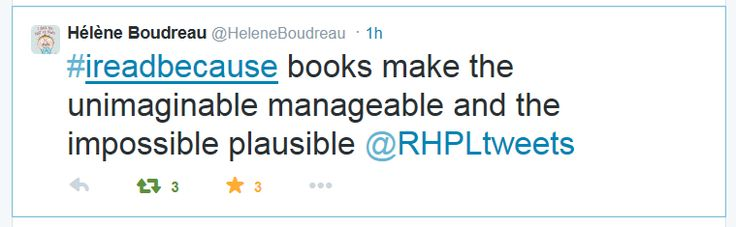 #IReadBecause books make the unimaginable manageable and the impossible plausible - Hélène Boudreau