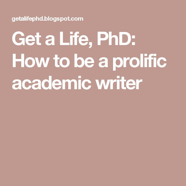 Get a Life, PhD: How to be a prolific academic writer