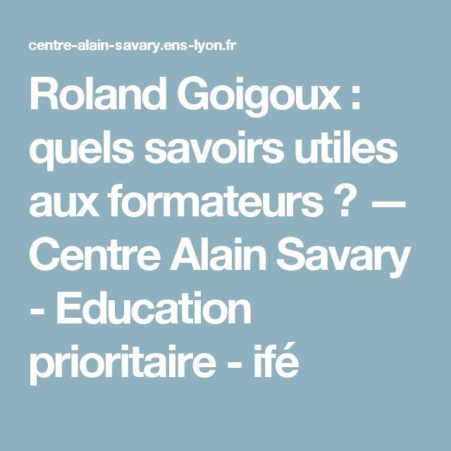 Roland Goigoux : quels savoirs utiles aux formateurs ? — Centre Alain Savary - Education prioritaire - ifé