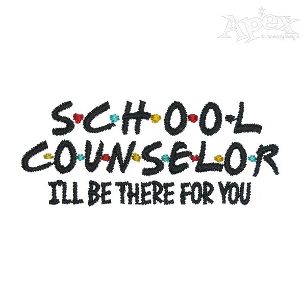 School Counselor I'll Be There For You Embroidery Design | School counselor,  Embroidery designs, Counselors