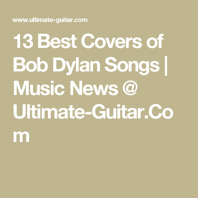 13 Best Covers of Bob Dylan Songs | Music News @ Ultimate-Guitar.Com