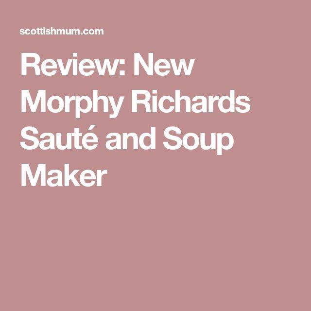 Review: New Morphy Richards Sauté and Soup Maker