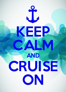 KEEP CALM AND CRUISE ON                                                                                                                                                                                 More