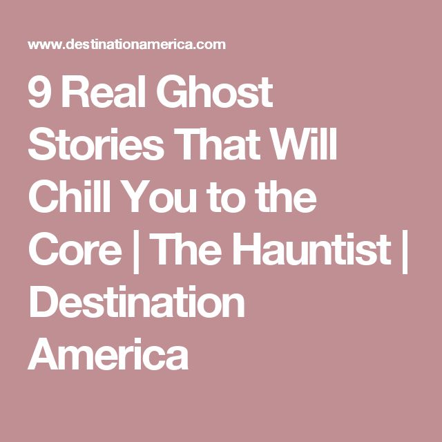 9 Real Ghost Stories That Will Chill You to the Core   The Hauntist   Destination America