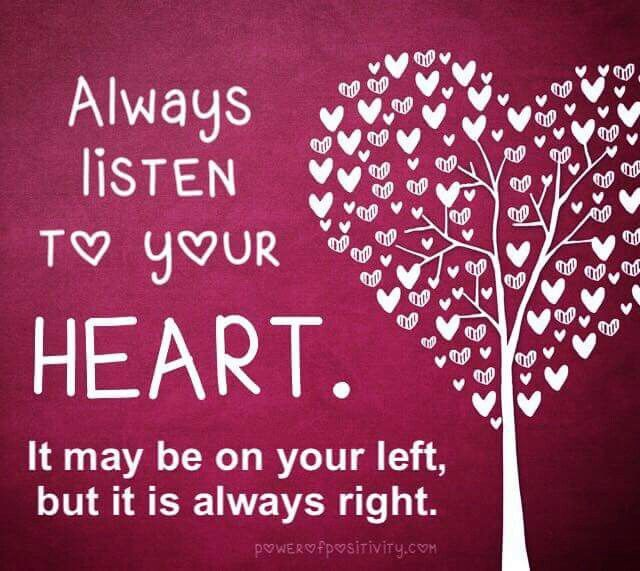 Always Listen To Your HEART. It May Be On Left, But It Is Always Right.