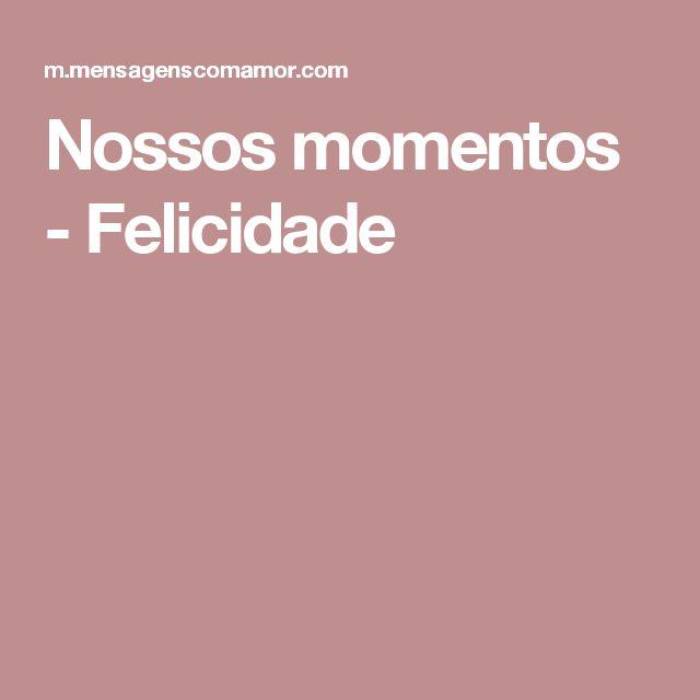 Nossos momentos - Felicidade