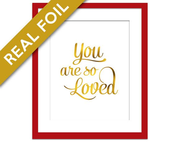 You Are So Loved - Gold Foil Print - Romantic Art Print - Mother's Day - Gold Nursery Art - Valentine's Art - Love Poster - Baby Shower Gift