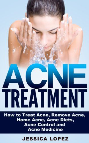 Acne Treatment: How to Treat Acne, Remove Acne, Home Acne, Acne Diets, Acne Control and Acne Medicine (Total Wellness: Healthy Life, Body and Mind Management Book 4) by Jessica Lopez http://www.amazon.com/dp/B00JDV9MGK/ref=cm_sw_r_pi_dp_yQU.vb1V2SK6E