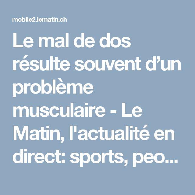 Le mal de dos résulte souvent d'un problème musculaire - Le Matin, l'actualité en direct: sports, people, politique, économie, multimédia