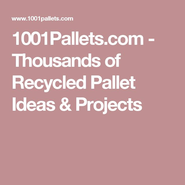 1001Pallets.com - Thousands of Recycled Pallet Ideas & Projects