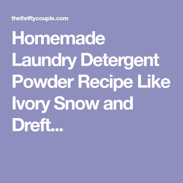 Homemade Laundry Detergent Powder Recipe Like Ivory Snow and Dreft...