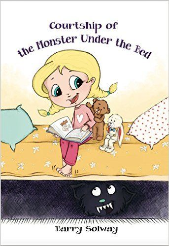 Courtship of the Monster Under the Bed eBook: written by Barry Solway, Illustrated by Magdalena Takac