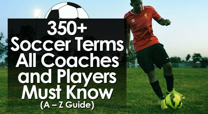 350 Soccer Terms All Coaches And Players Must Know A Z Guide Soccer Coaching Players