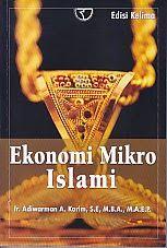 Judul Buku : EKONOMI MIKRO ISLAMI Pengarang : Ir. Adiwarman A. Karim, S.E., M.B.A., M.A.E.P Penerbit : Rajawali Pers