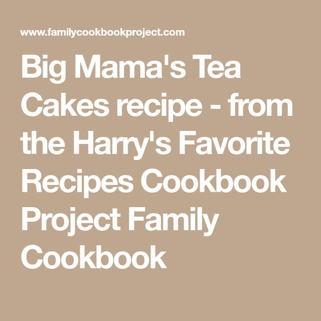 Big Mama's Tea Cakes recipe - from the Harry's Favorite Recipes Cookbook Project Family Cookbook
