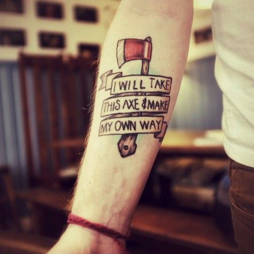 """#tattoo  """"i will take this axd and go my own way"""""""