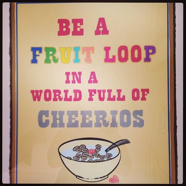 Be A Fruitloop In A World Full Of Cheerios Quote: Be A Froot Loop