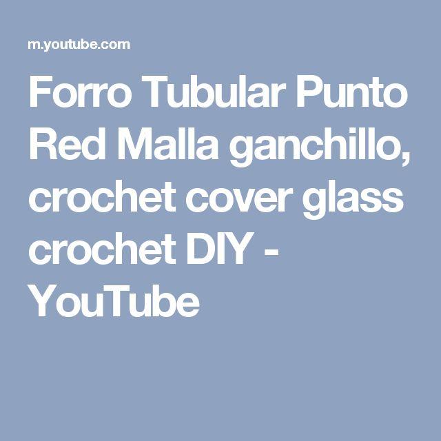 Forro Tubular Punto Red Malla ganchillo, crochet cover glass crochet DIY - YouTube
