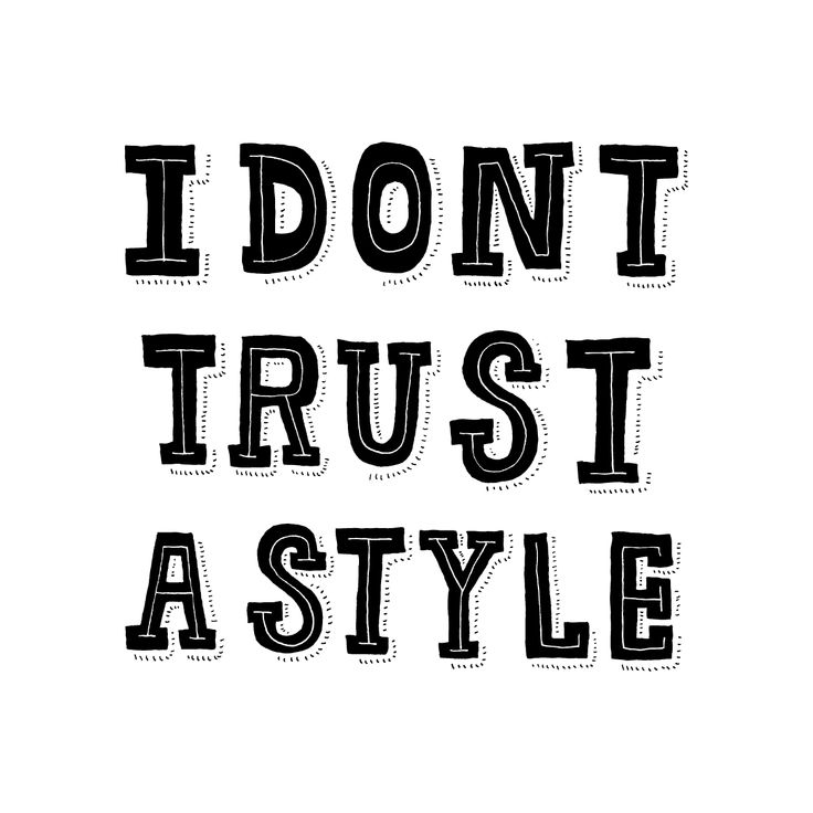 I Don't Trust A Style : By @Kyle Steed