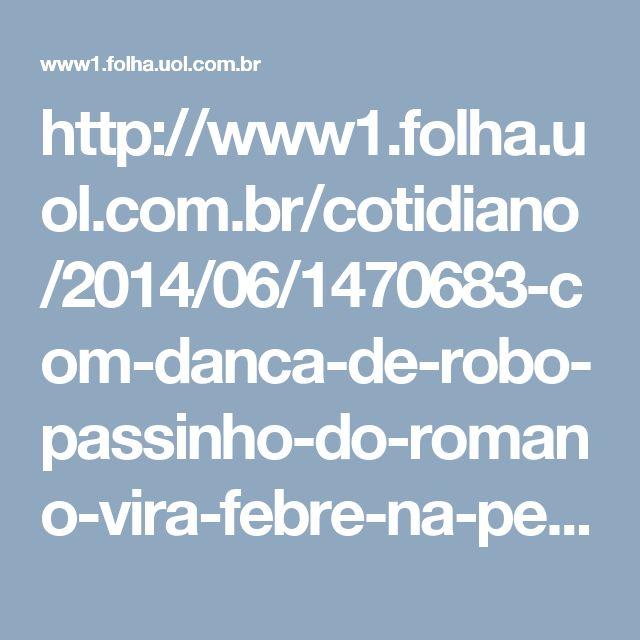 http://www1.folha.uol.com.br/cotidiano/2014/06/1470683-com-danca-de-robo-passinho-do-romano-vira-febre-na-periferia-de-sp.shtml