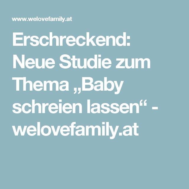 """Erschreckend: Neue Studie zum Thema """"Baby schreien lassen"""" - welovefamily.at"""