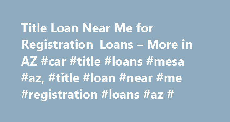 Title Loan Near Me for Registration Loans – More in AZ #car #title #loans #mesa #az, #title #loan #near #me #registration #loans #az # http://california.remmont.com/title-loan-near-me-for-registration-loans-more-in-az-car-title-loans-mesa-az-title-loan-near-me-registration-loans-az/  # Convenient Services and Locations Services We Provide: Cash Loans, Title Loans, Registration Loans, Personal Loans, Loan Transfers, Online Loans, Auto Title Loans, Same Day Loans, Emergency Cash Loans…
