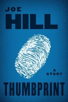 Thumbprint: A Story By: Joe Hill. Click here to buy this eBook; http://www.kobobooks.com/ebook/Thumbprint-A-Story/book-goP-qXQOHUSM-sboAmXV3w/page1.html# #kobo #ebooks
